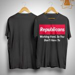 Republicans Working Hard So You Don't Have To Shirt