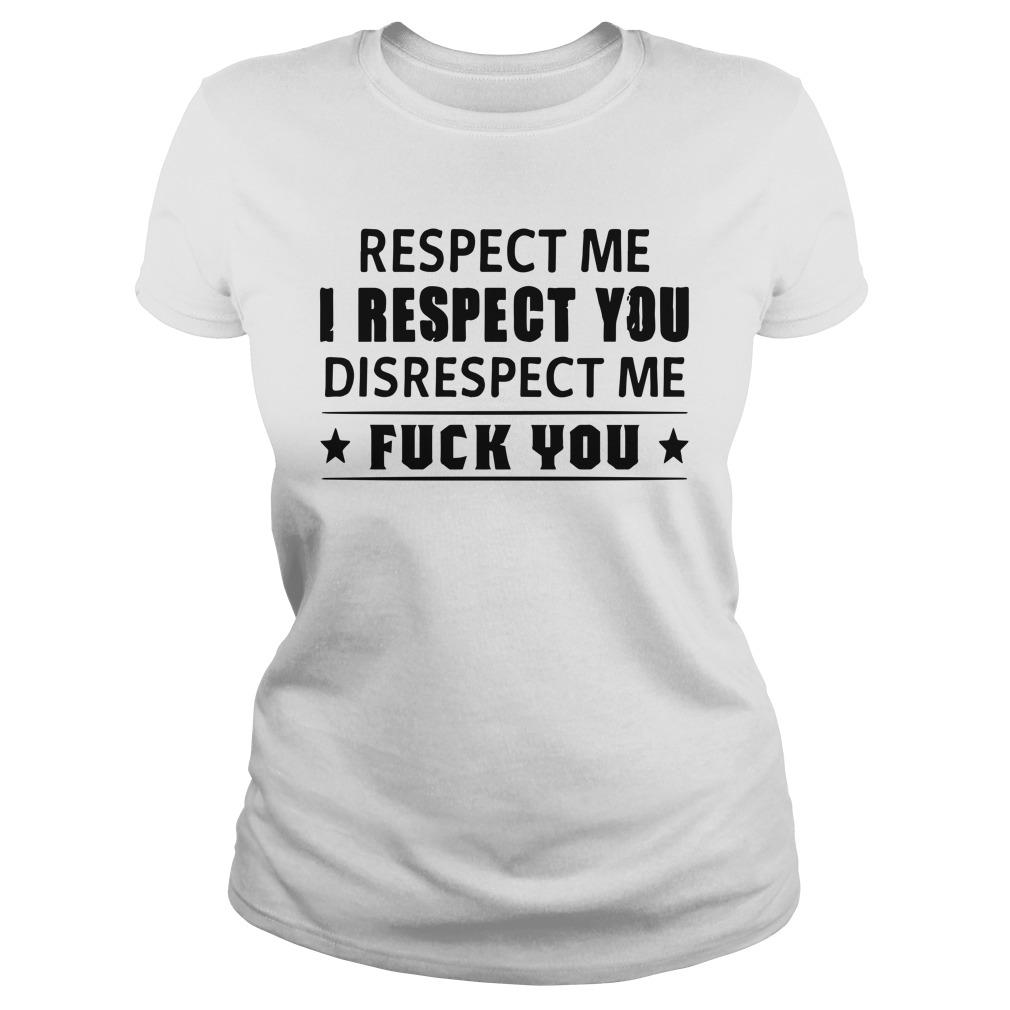 Respect Me I Respect You Disrespect Me Fuck You Longsleeve