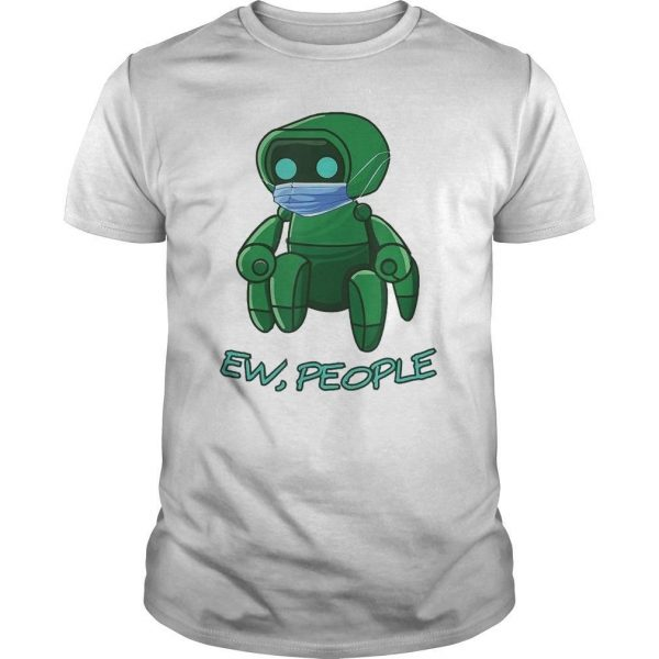Robot Wearing The Face Mask Ew People Shirt
