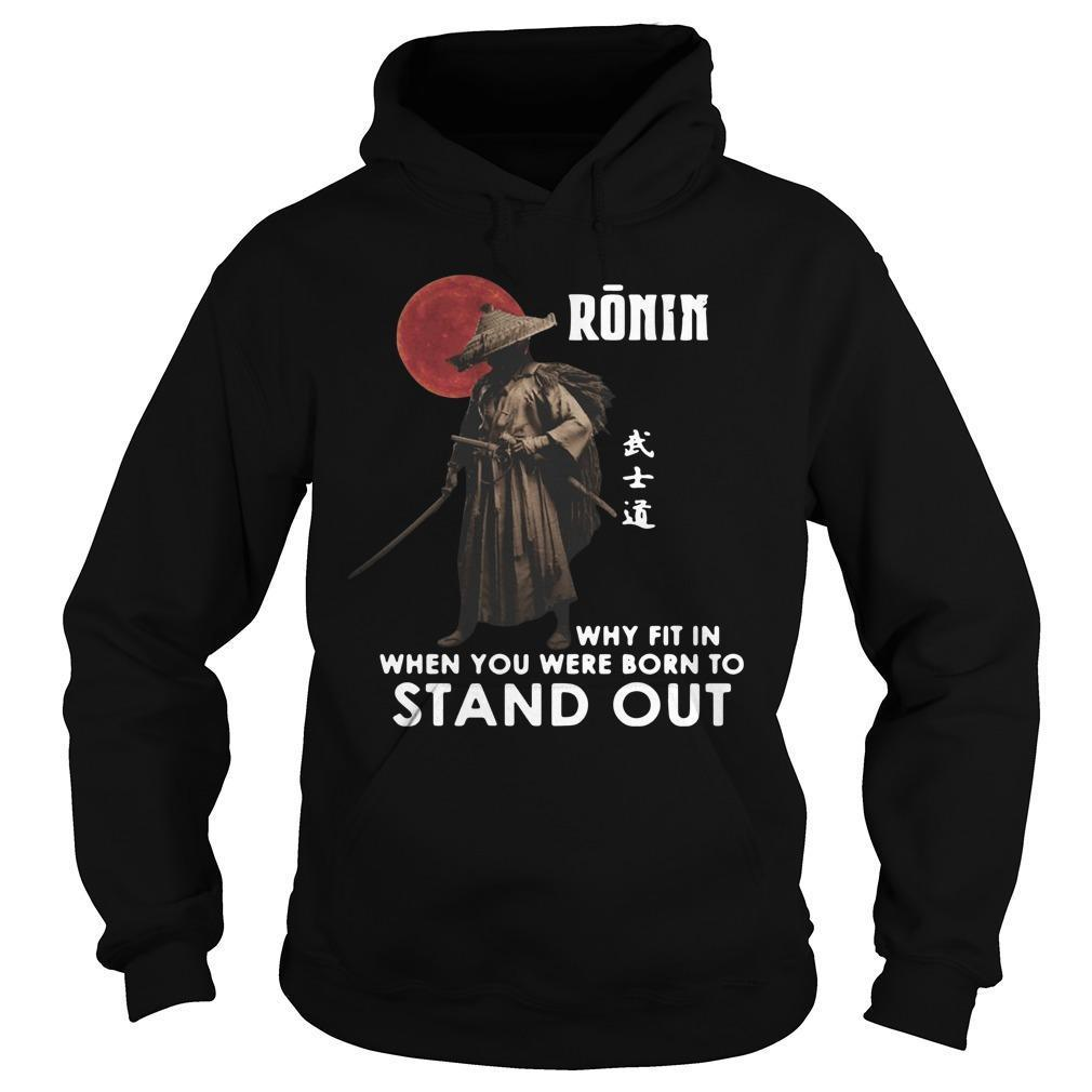 Ronin Why Fit In When You Were Born To Stand Out Hoodie