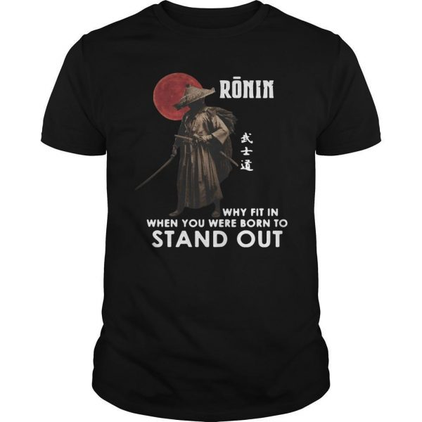 Ronin Why Fit In When You Were Born To Stand Out Shirt