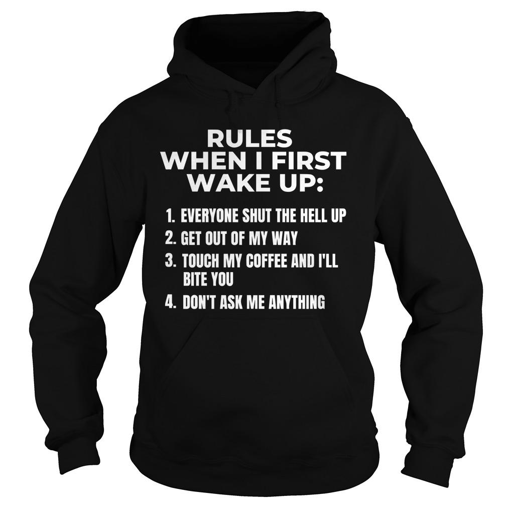 Rules When I First Wake Up Everyone Shut The Hell Up Hoodie