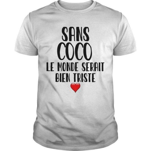 Sans Coco Le Monde Serait Bien Triste Shirt