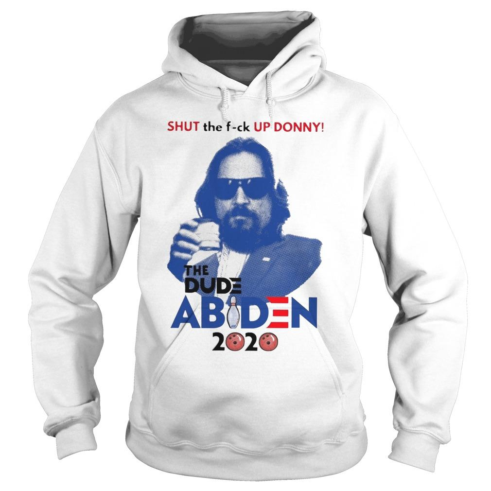 Shut The Fuck Up Donny The Dude Abides 2020 Hoodie