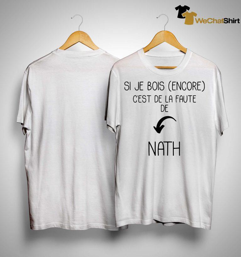 Si Je Bois Encore C'est De La Faute De Nath Shirt