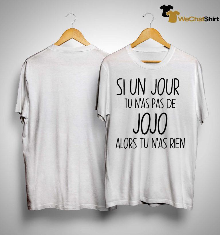 Si Un Jour Tu N'as Pas De Jojo Alors Tu N'as Rien Shirt