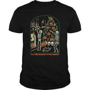 Skeleton Pumpkin Skull Tis The Season To Be Creepy Shirt