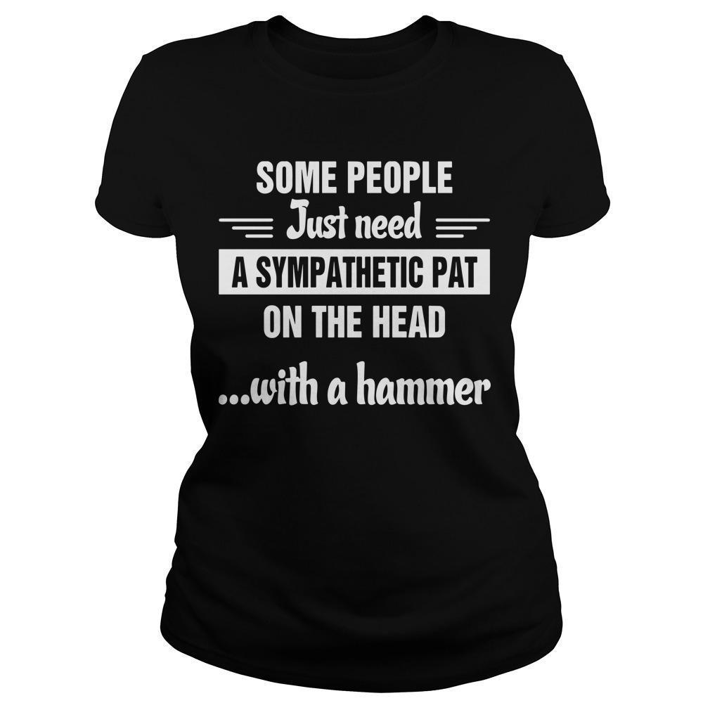 Some People Just Need A Sympathetic Pat On The Head With A Hammer Longsleeve