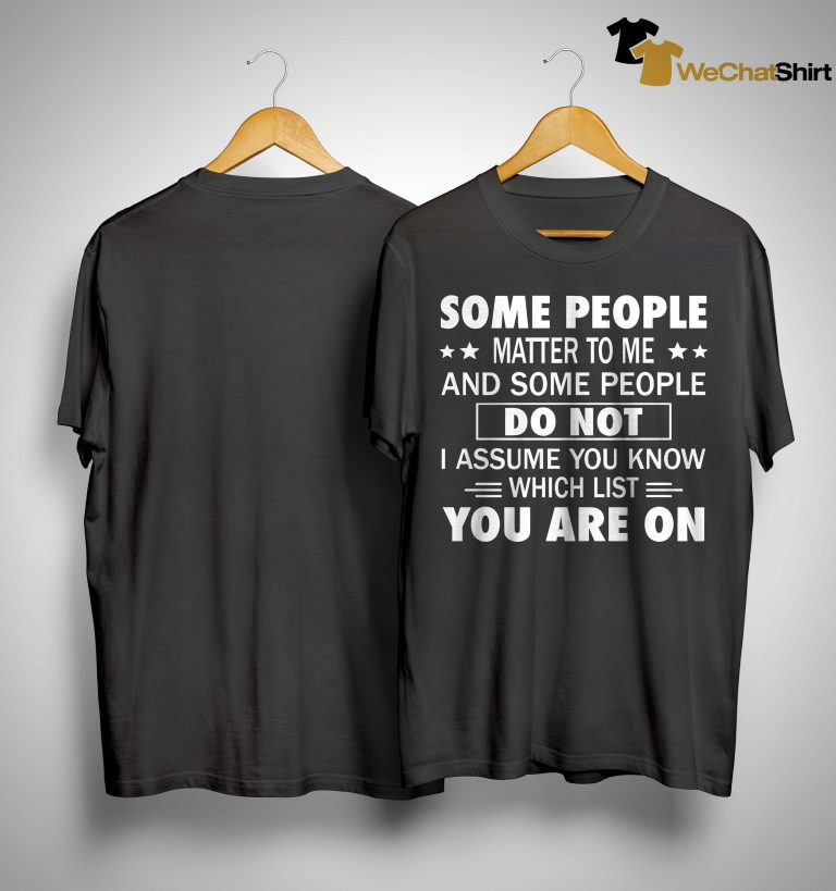 Some People Matter To Me And Some People Do Not Shirt
