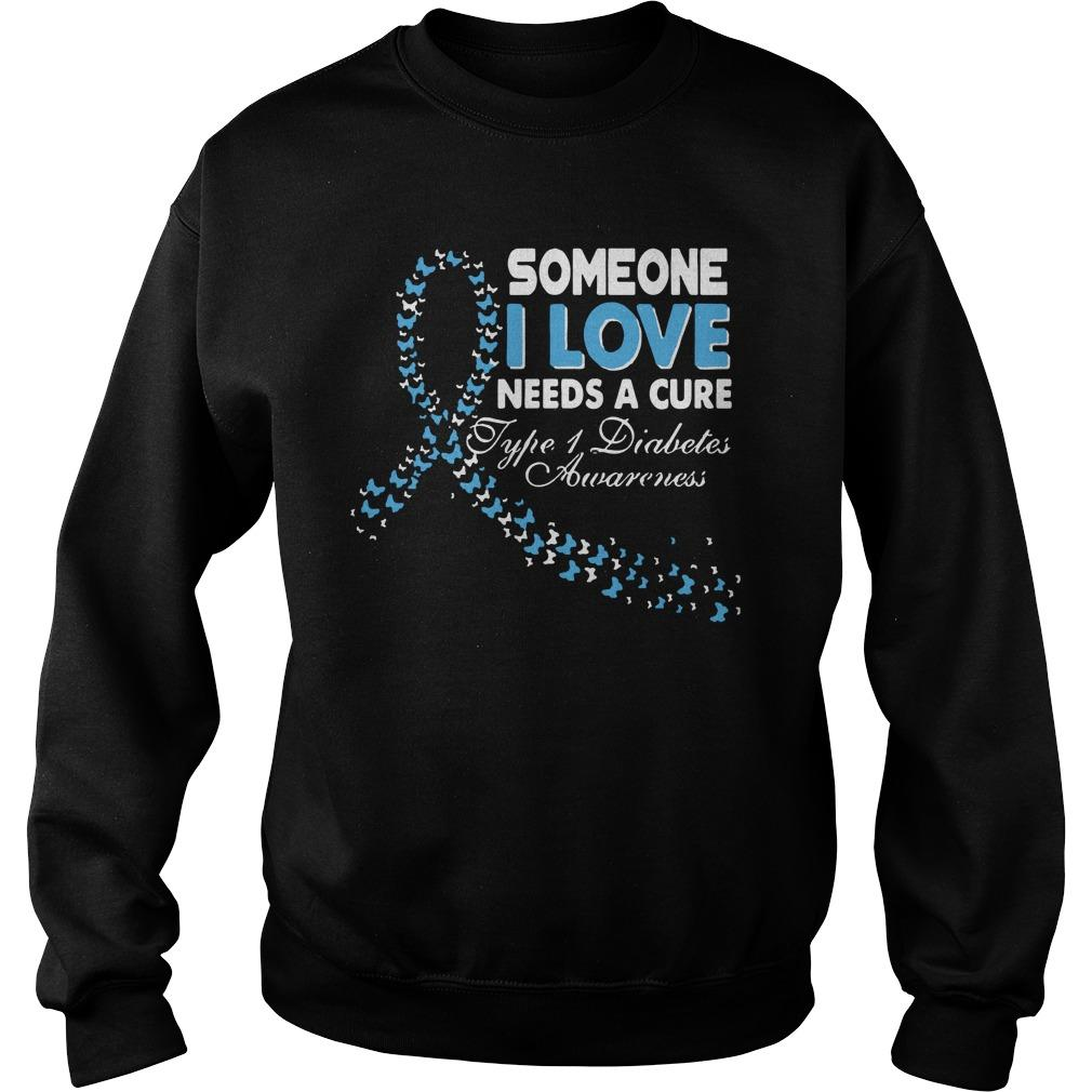 Someone I Love Needs A Cure Type 1 Diabetes Awareness Sweater