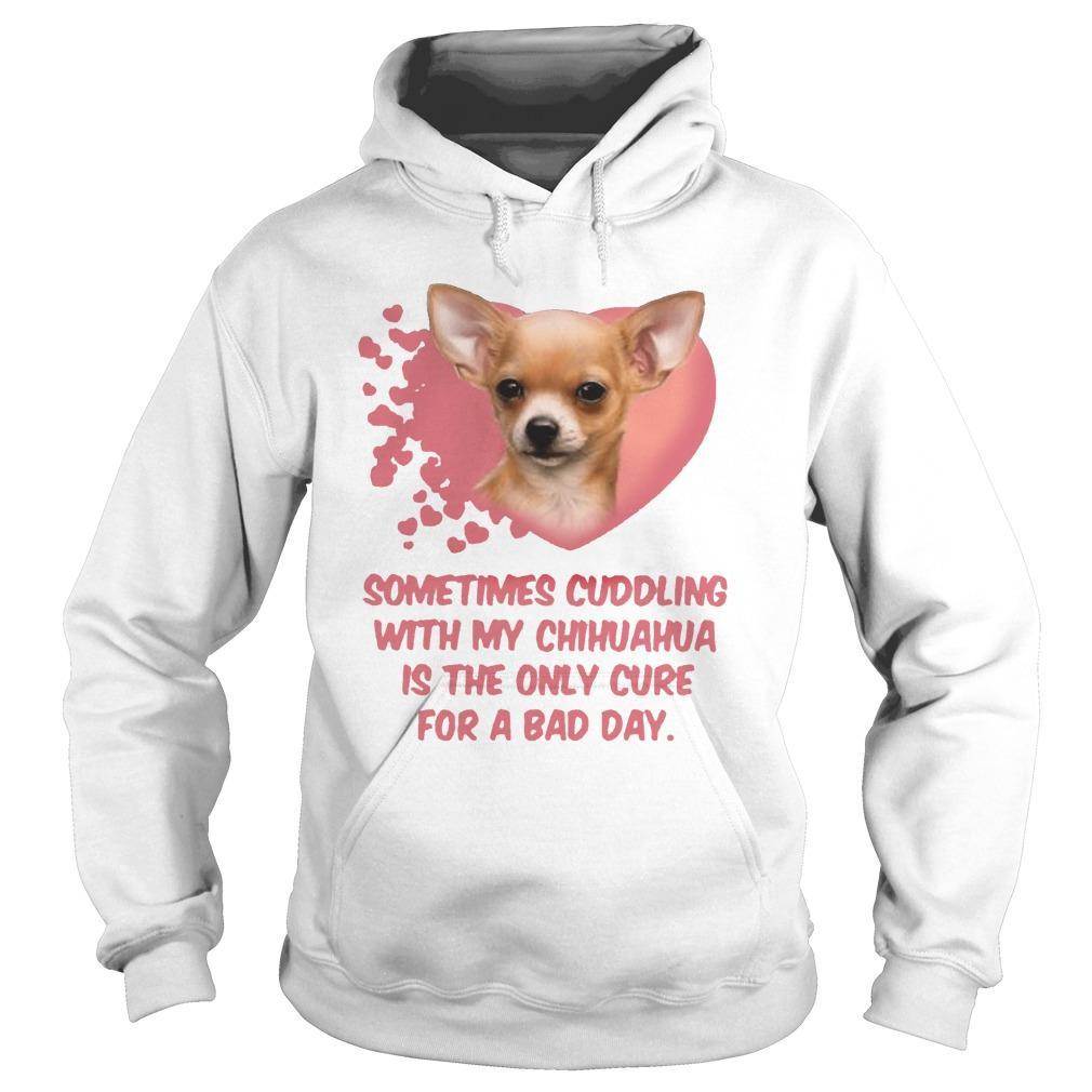 Sometimes Cuddling With My Chihuahua Is The Only Cure For A Bad Day Hoodie