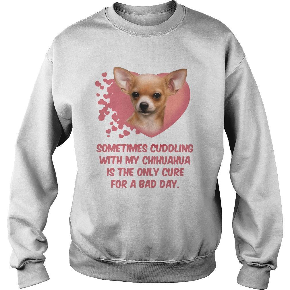 Sometimes Cuddling With My Chihuahua Is The Only Cure For A Bad Day Sweater