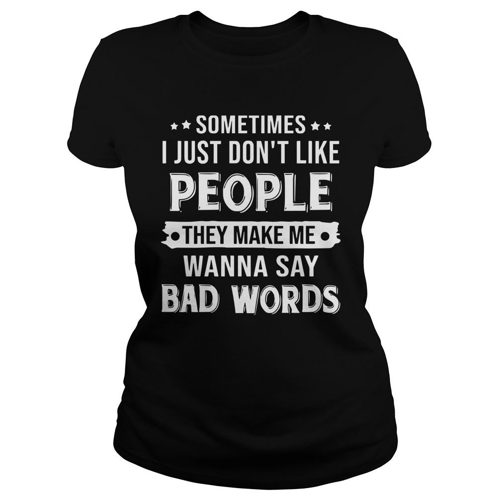Sometimes I Just Don't Like People They Make Me Wanna Say Bad Words Longsleeve