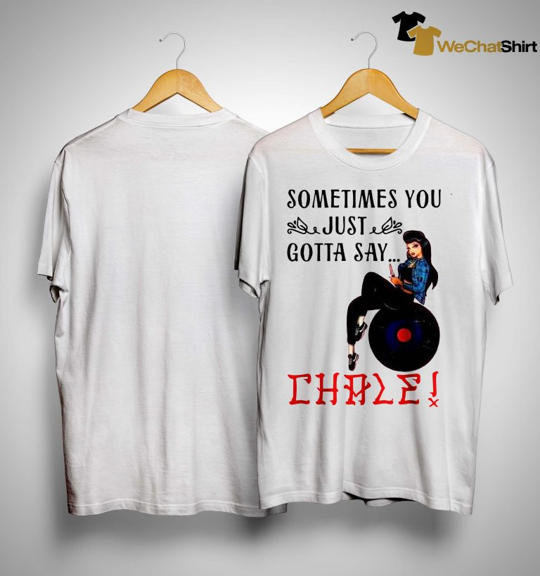 Sometimes You Just Gotta Say Chase Shirt