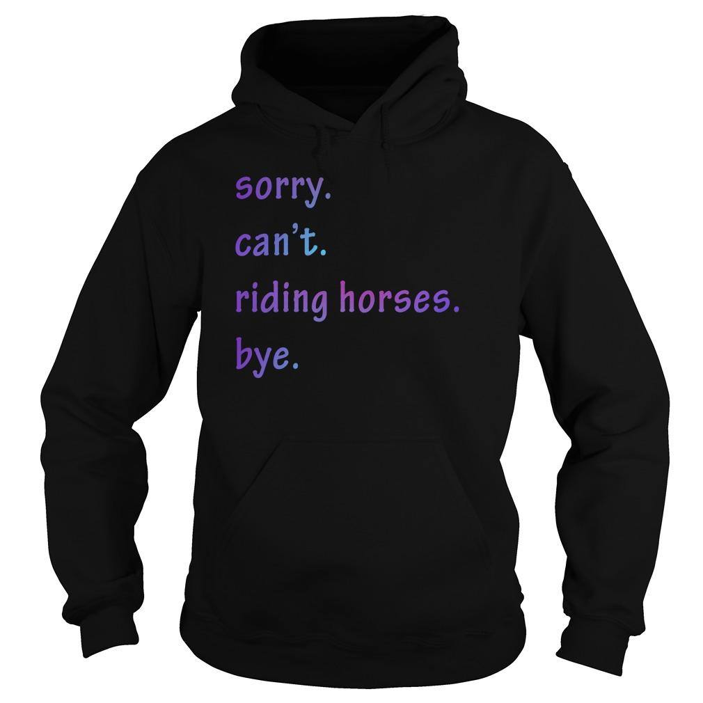 Sorry Can't Riding Horses Bye Hoodie