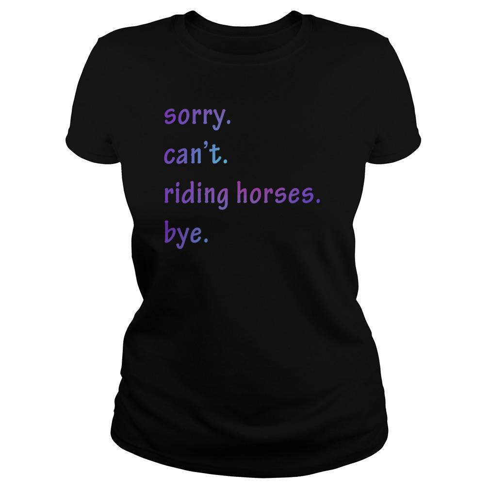 Sorry Can't Riding Horses Bye Longsleeve