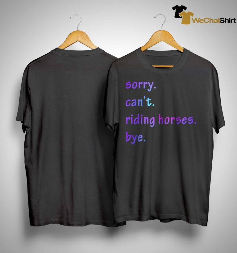 Sorry Can't Riding Horses Bye Shirt
