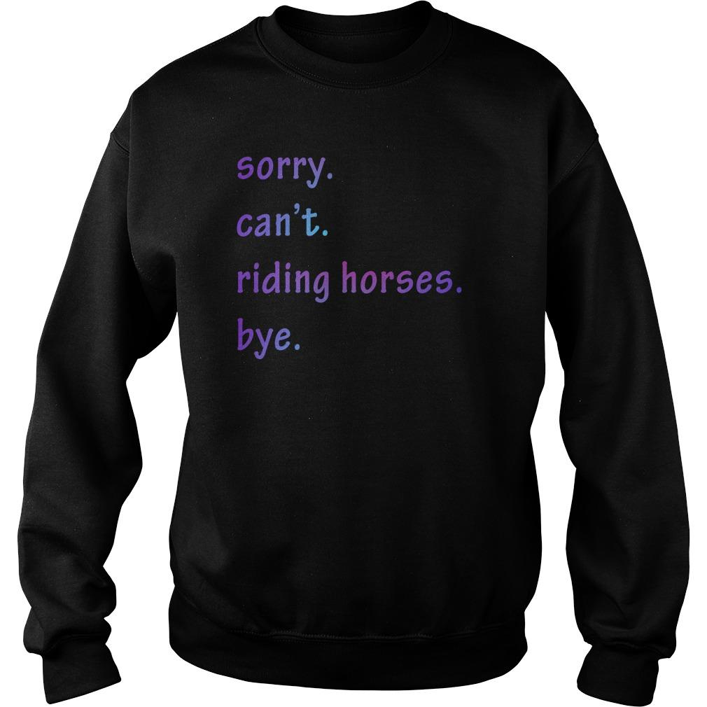 Sorry Can't Riding Horses Bye Sweater