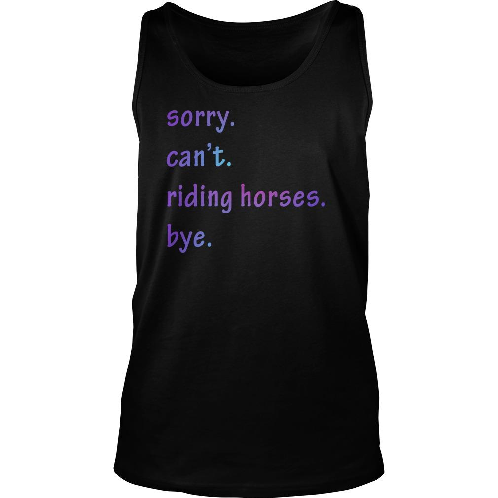 Sorry Can't Riding Horses Bye Tank Top