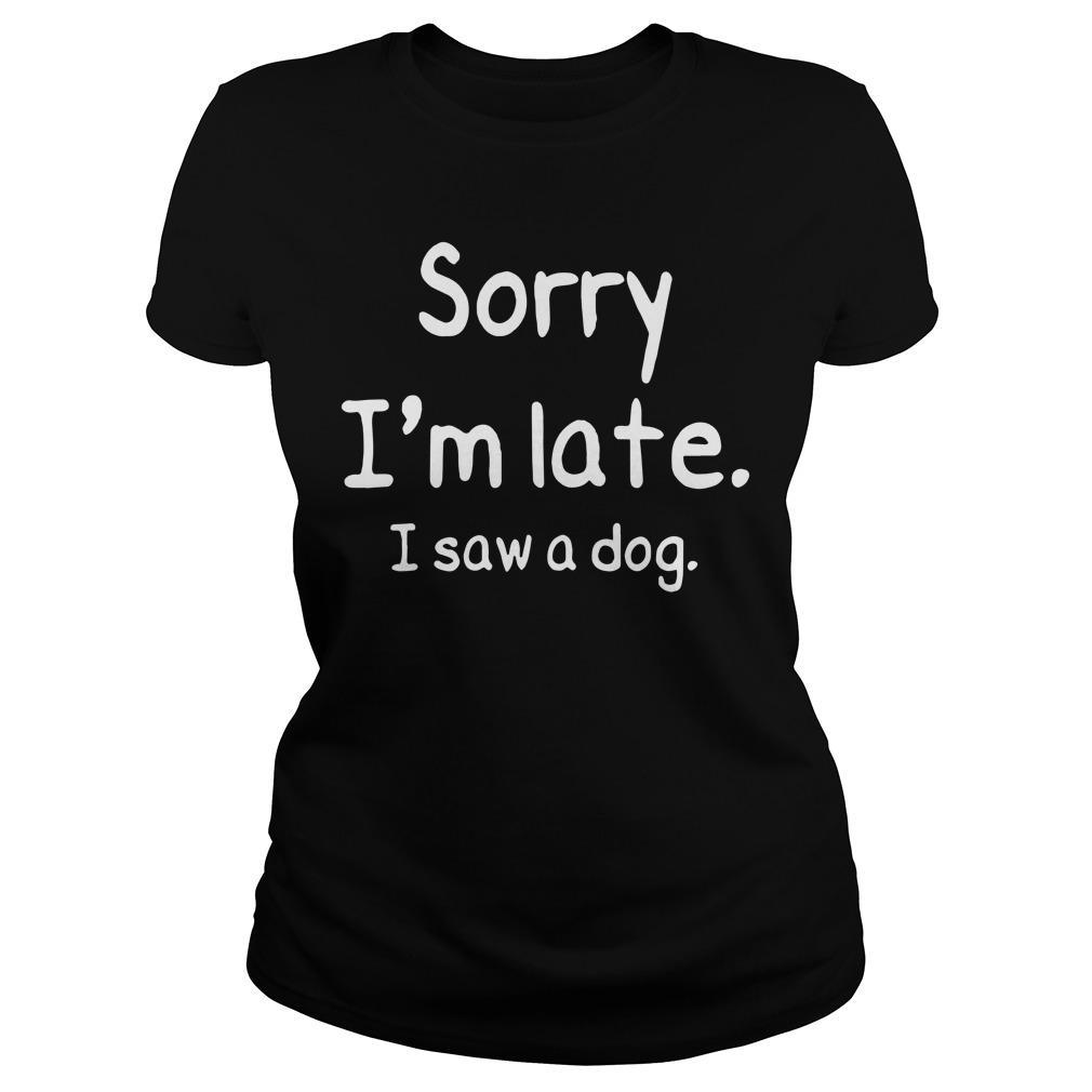 Sorry I'm Late I Saw A Dog Longsleeve