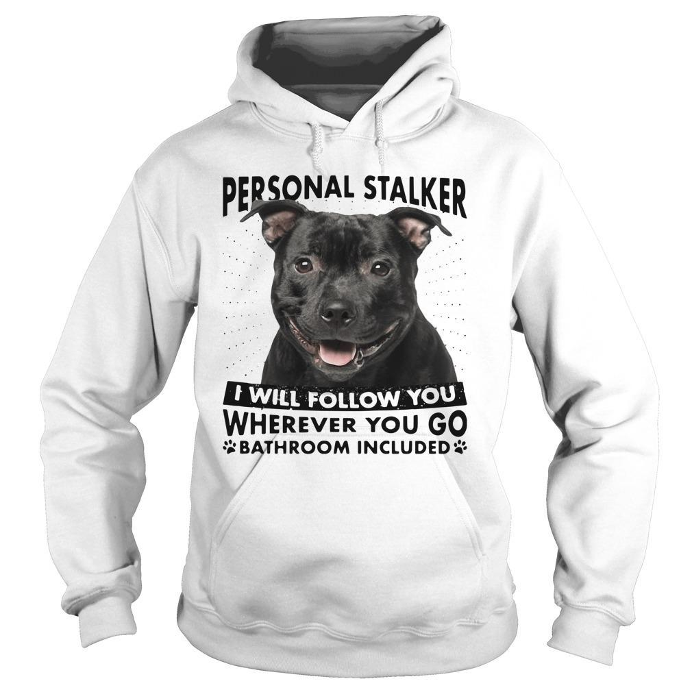 Staffordshire Personal Stalker I Will Follow You Wherever You Go Hoodie