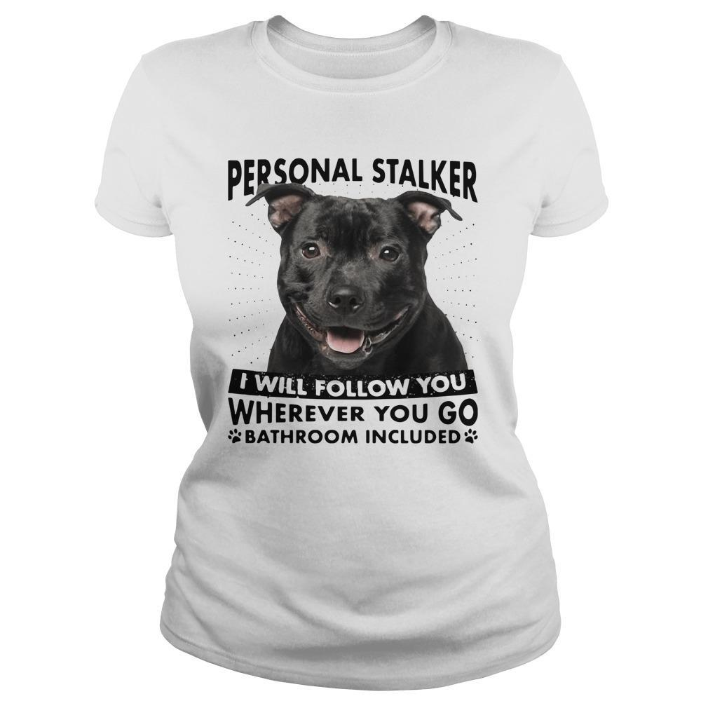 Staffordshire Personal Stalker I Will Follow You Wherever You Go Longsleeve