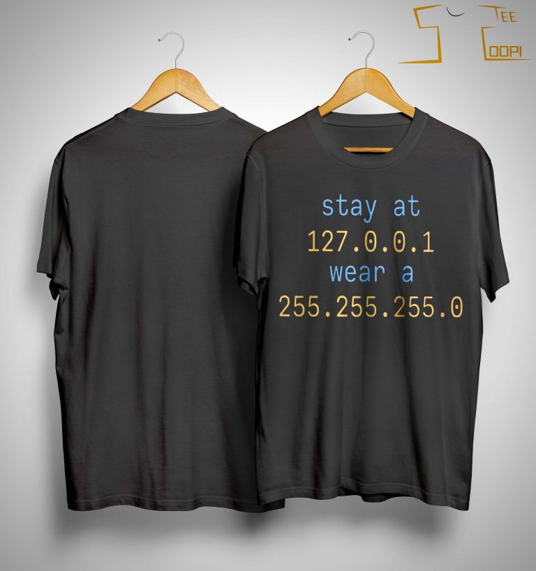 Stay At 127 0 0 1 Wear A 255 255 255 0 Shirt