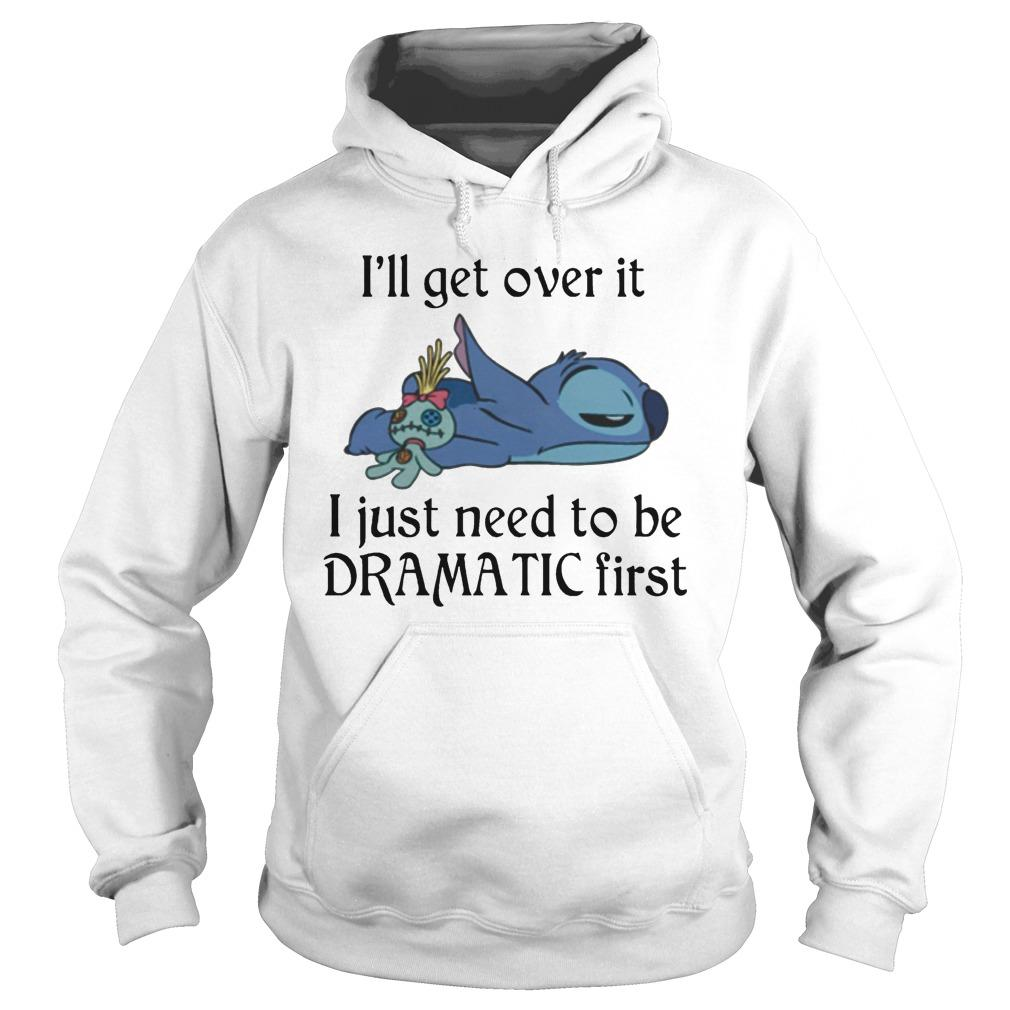 Stitch I'll Get Over It I Just Need To Be Dramatic First Hoodie
