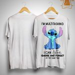 Stitch I'm Multitasking I Can Listen Ignore And Forget Shirt