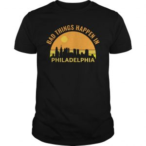 Sunset Bad Things Happen In Philadelphia Shirt