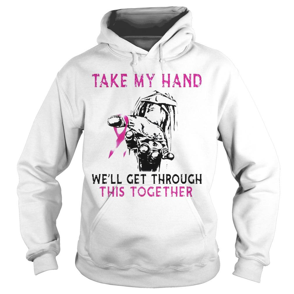 Take My Hand We'll Get Through This Together Hoodie