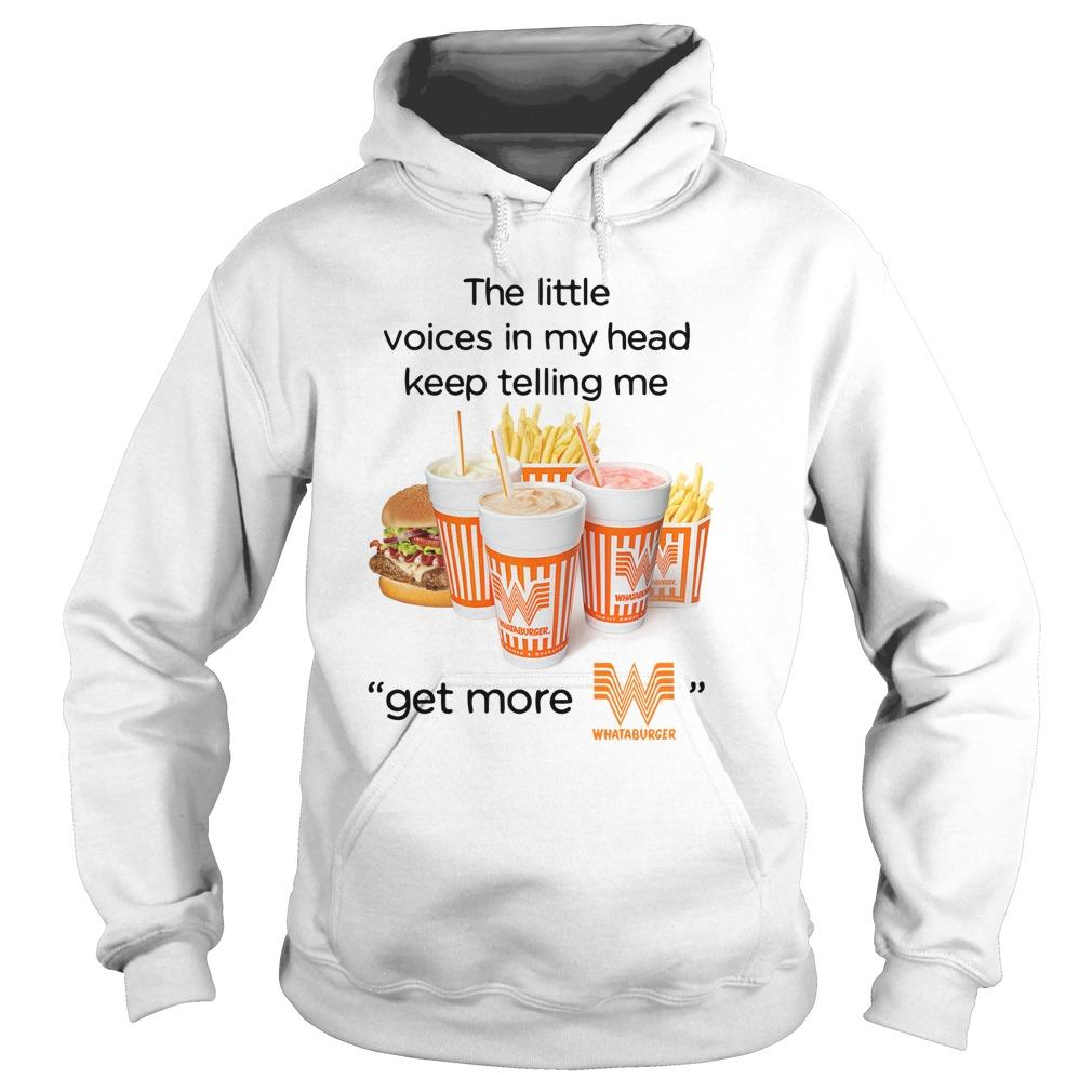 The Little Voices In My Head Keep Telling Me Get More Whataburger Hoodie