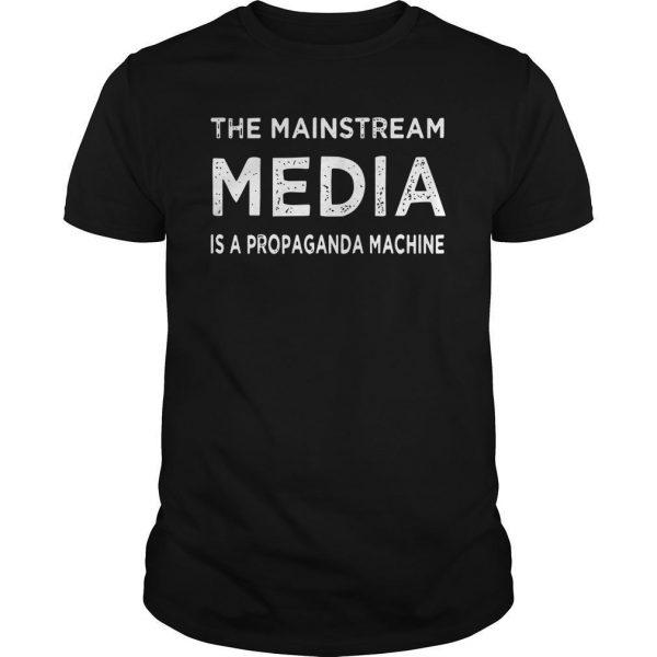 The Mainstream Media Is A Propaganda Machine Shirt