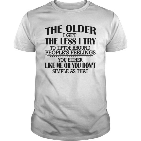 The Older I Get The Less I Try To Tiptoe Around People's Feelings Shirt