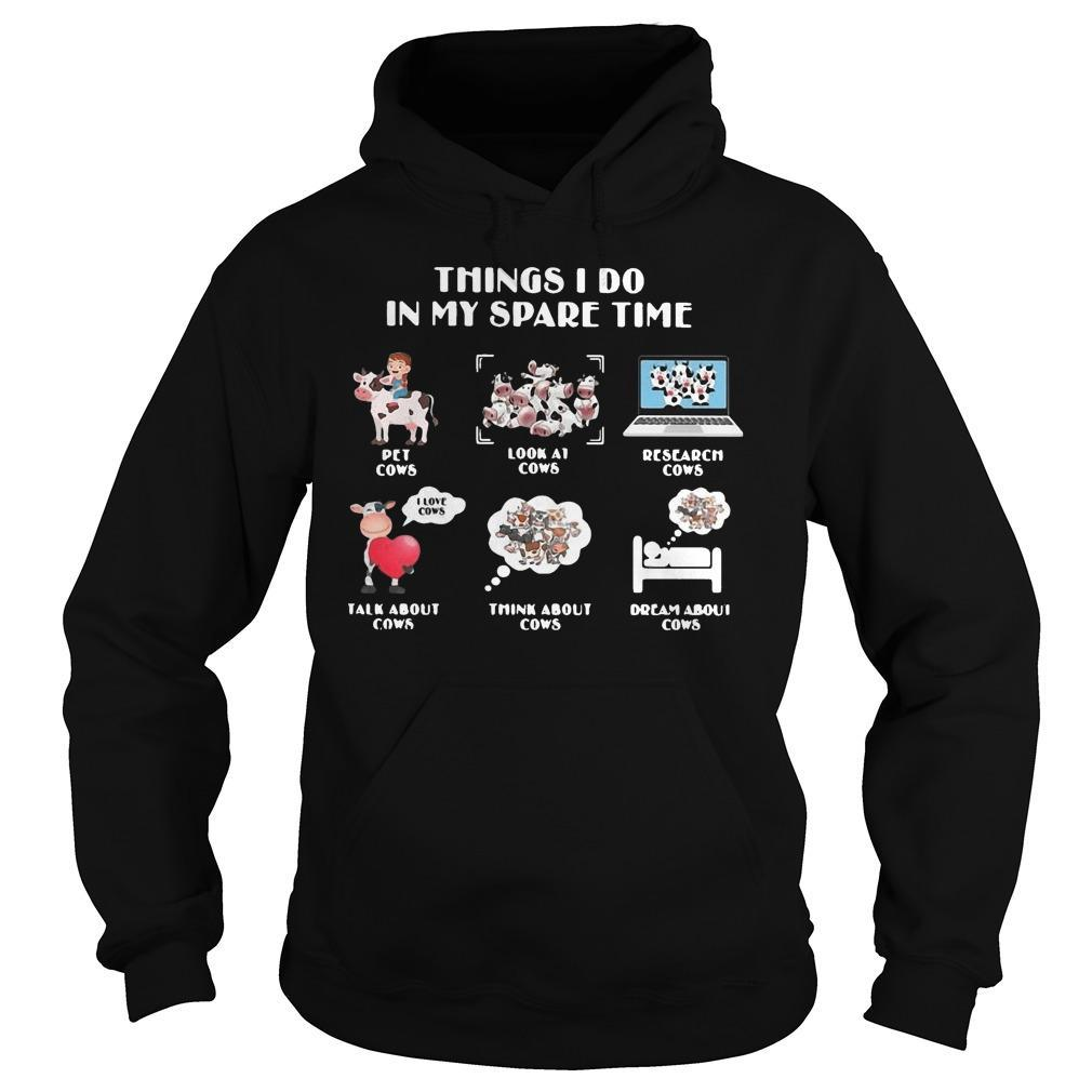Things I Do In My Spare Time Pet Cows Look At Cows Research Cows Hoodie