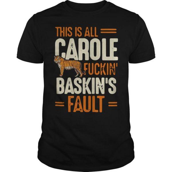 This Is All Carole Fuckin Baskins Fault Shirt