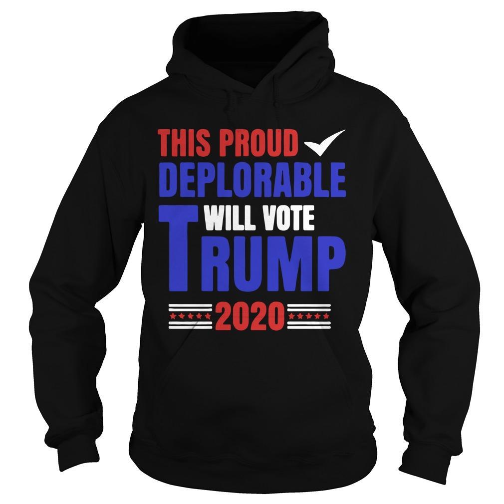 This Proud Deplorable Will Vote Trump 2020 Hoodie