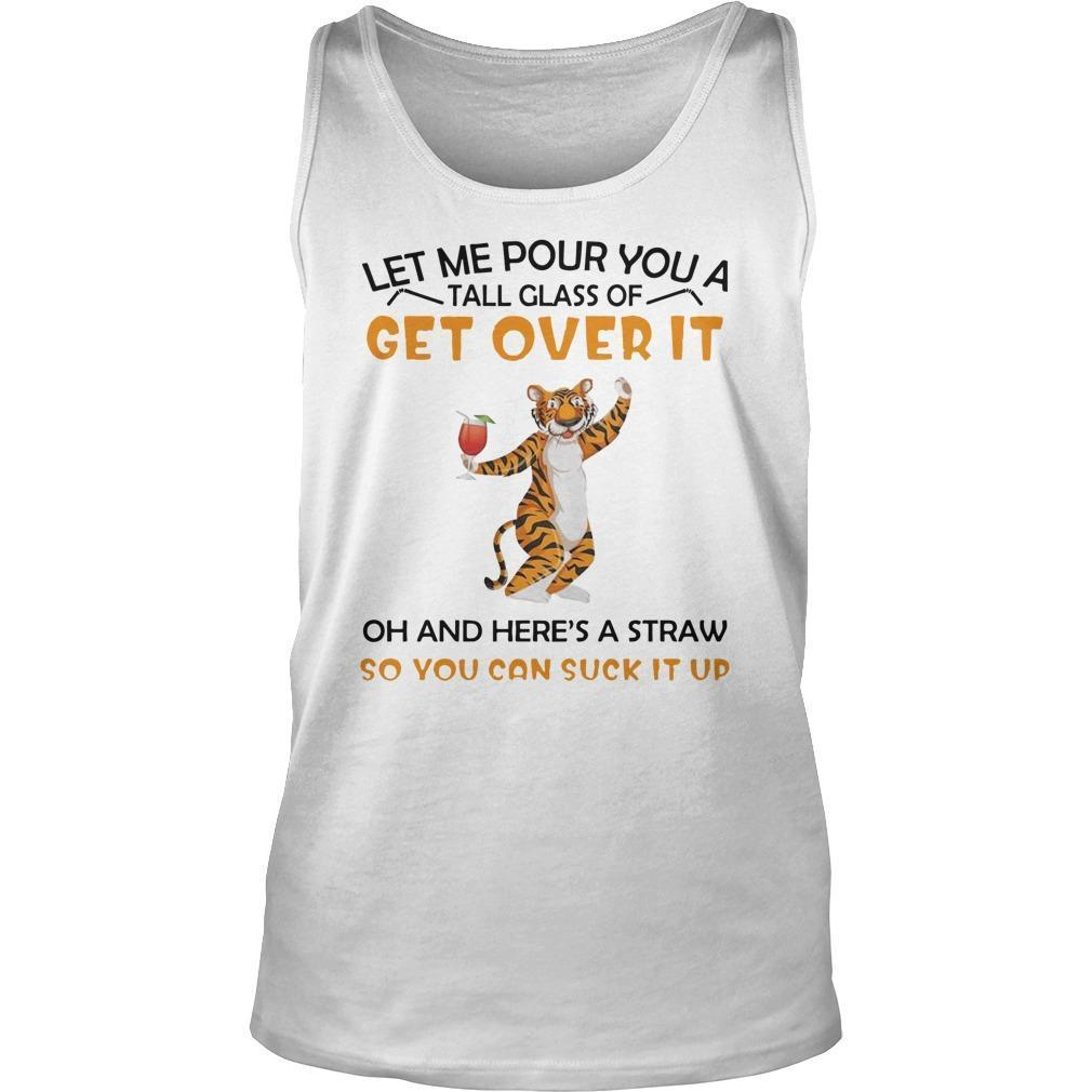 Tiger Let Me Pour You A Tall Glass Of Get Over It Oh And Here's A Straw Tank Top