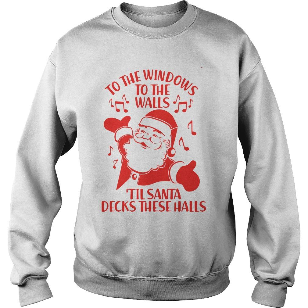 To The Windows To The Walls 'til Santa Decks These Halls Sweater