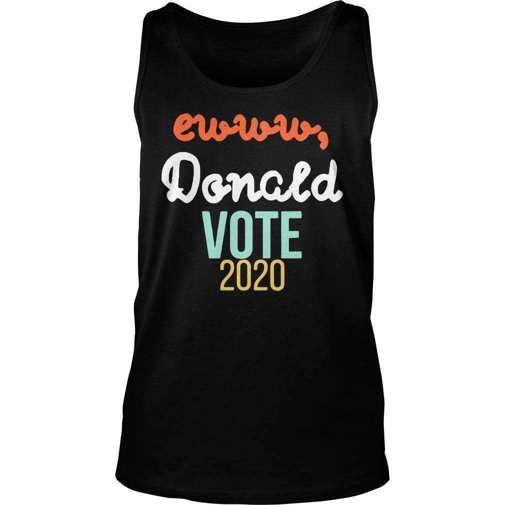 Trump Ewww Donald Vote 2020 Tank Top