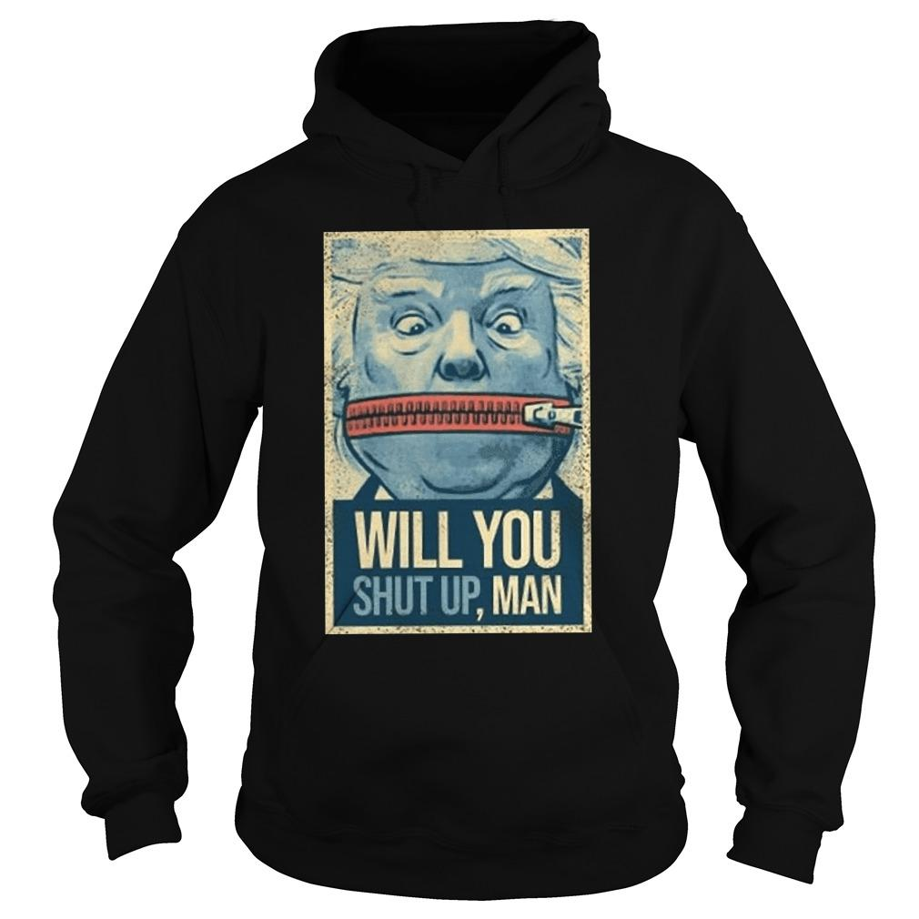 Trump Lock Your Mouth Will You Shut Up Man Hoodie