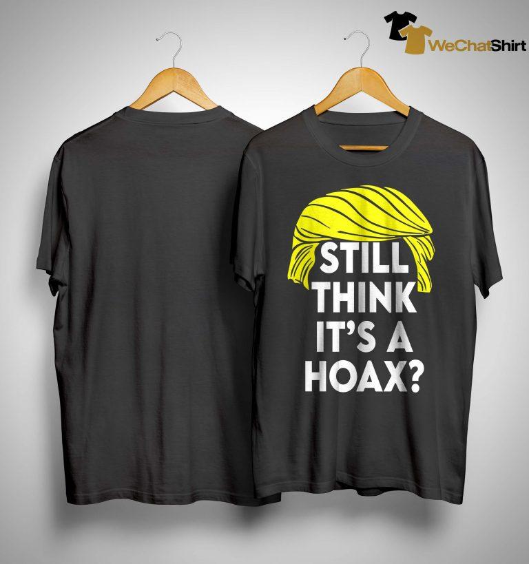 Trump Still Think It's A Hoax Shirt
