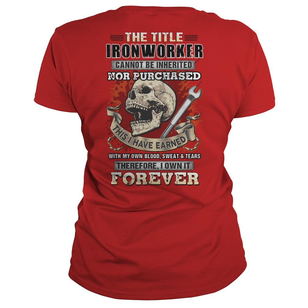 Trust Me I'm An Ironworker The Title Ironworker Cannot Be Inherited Longsleeve