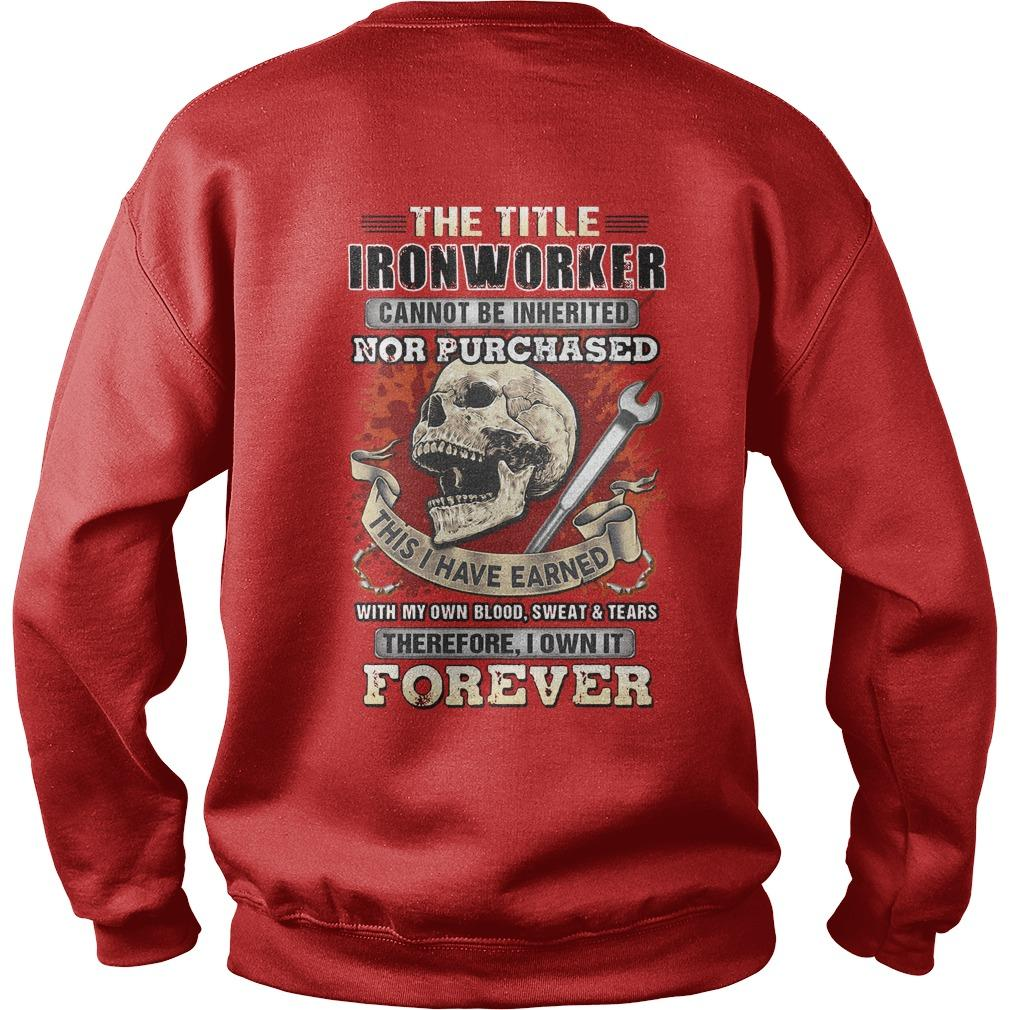 Trust Me I'm An Ironworker The Title Ironworker Cannot Be Inherited Sweater