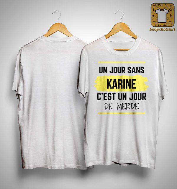 Un Jour Sans Karine C'est Un Jour De Merde Shirt