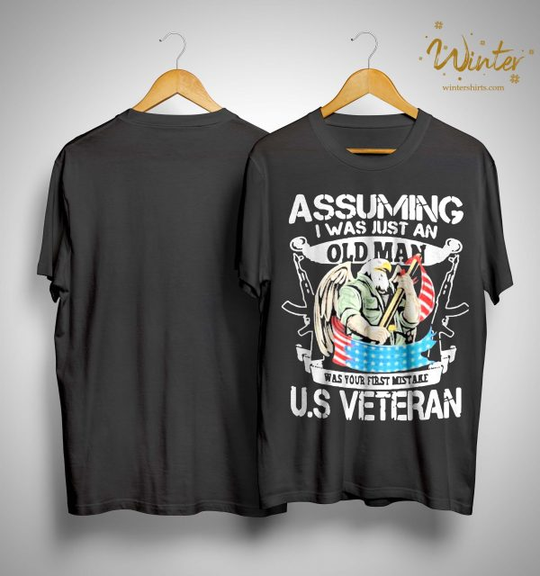 Veteran Day Assuming I Was Just An Old Man Was Your First Mistake Veteran Shirt