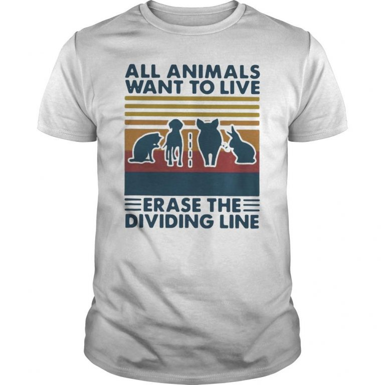 Vintage All Animals Want To Live Erase The Dividing Line Shirt