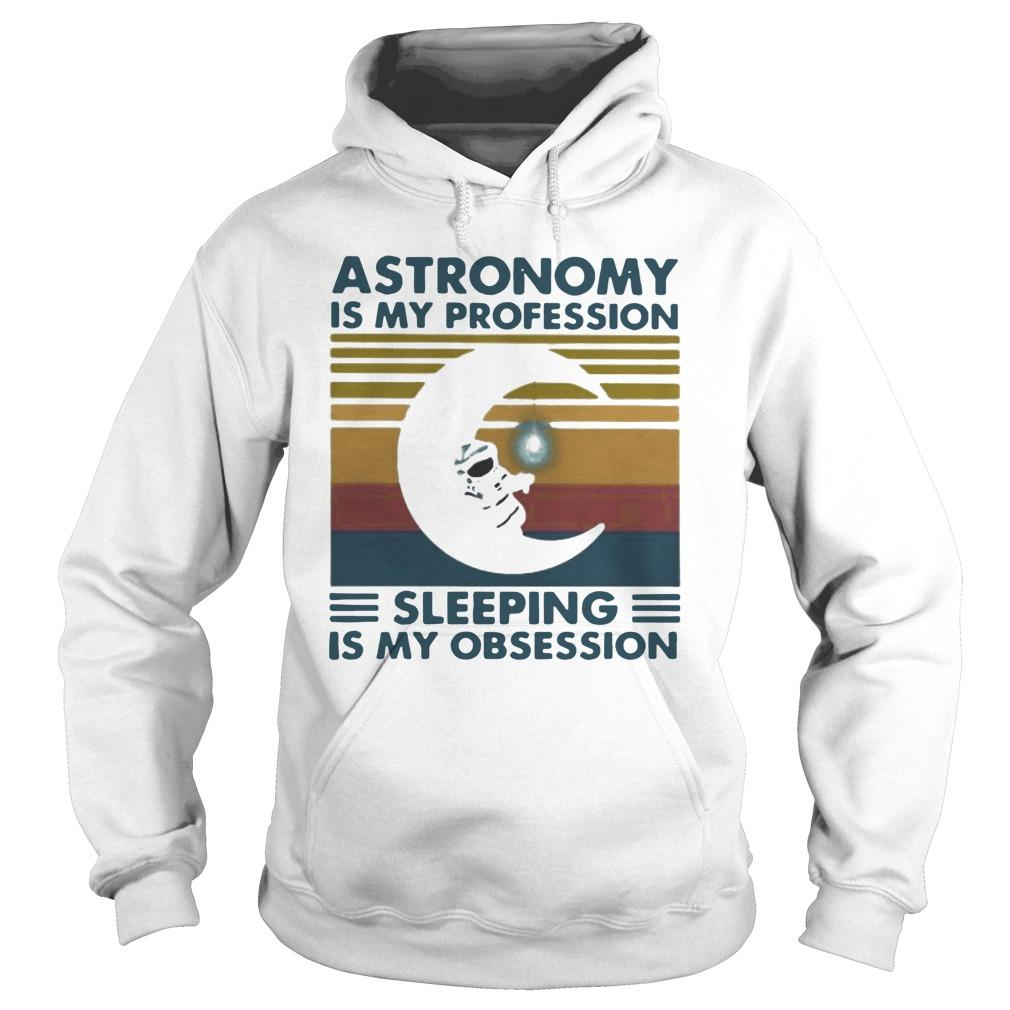 Vintage Astronomy Is My Profession Sleeping Is My Obsession Hoodie