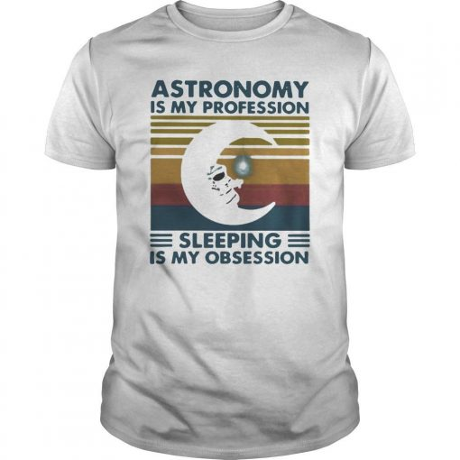 Vintage Astronomy Is My Profession Sleeping Is My Obsession Shirt