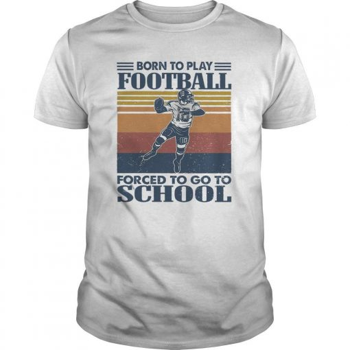 Vintage Born To Play Football Forced To Go To School Shirt
